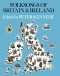 Peter Kennedy: Folksongs of Britain and Ireland (New York: Schirmer)