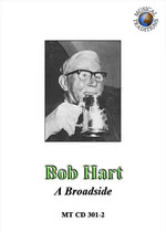Bob Hart: A Broadside (Musical Traditions MTCD301-2)
