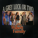 The Wilson Family: A Grey Lock or Two (Wilson Family BITCD311)