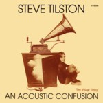 Steve Tilston: An Acoustic Confusion (Village Thing VTS 205)