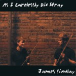 James Findlay: As I Carelessly Did Stray (Underlay UMCD001)