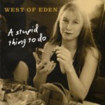 West of Eden: A Stupid Thing to Do (West of Music WOMCD3)