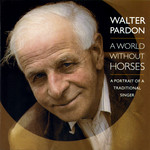 Walter Pardon: A World Without Horses (Topic TSCD514)