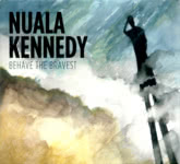 Nuala Kennedy: Behave the Bravest (Under the Arch UTACD003)