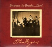 Stan Rogers: Between the Breaks… Live! (Borealis BCD216)