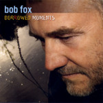 Bob Fox: Borrowed Moments (Topic TSCD544)