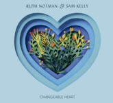 Ruth Notman & Sam Kelly: Changeable Heart (Pure PRCD52)