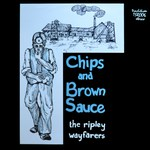 The Ripley Wayfarers: Chips and Brown Sauce (Traditional Sound TSR 006)