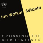Ian Walker & Sétanta: Crossing the Borderlines (Fellside FECD88)