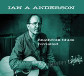 Ian A. Anderson: Deathfolk Blues Revisited (Ghosts from the Basement GFTB 7052)