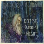 Kim Lowings & the Greenwood: Deepest, Darkest Night (KLGWCDDN0101)