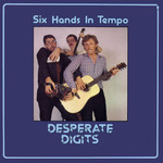 Six Hands in Tempo: Desperate Digits (Plant Life PLR054)