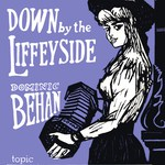 Dominic Behan: Down by the Liffeyside (Topic 12T35, 1959)
