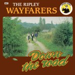 The Ripley Wayfarers: Down the Road (Singabout SIN 001)