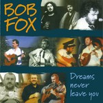 Bob Fox: Dreams Never Leave You (Woodworm WRCD035)