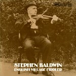 Stephen Baldwin: English Village Fiddler (Leader LED 2068)