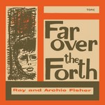 Ray and Archie Fisher: Far Over the Forth (Topic TOP67)