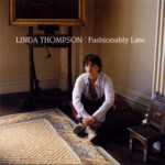 Linda Thompson: Fashionably Late (Topic TSCD821)