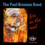 The Paul Brennan Band: Fire in the Soul (Fellside FECD90)