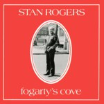 Stan Rogers: Fogarty's Cove (Fogarty's Cove FCM-P/1001D)