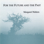 Margaret Walters: For the Future and the Past (MW001)