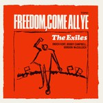 The Exiles: Freedom, Come All Ye (Topic 12T143)