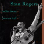 Stan Rogers: From Coffee House to Concert Hall (Fogarty's Cove FCM 012D)