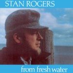 Stan Rogers: From Fresh Water (Fogarty's Cove FCM 007D)