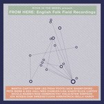 From Here: English Folk Field Recordings (From Here SITW005)