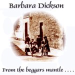 Barbara Dickson: From the Beggar's Mantle… Fringed With Gold (Phonograph Folk PHFCD 1001)