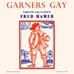 Garners Gay (EFDSS LP 1006)