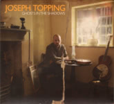 Joseph Topping: Ghosts in the Shadow (Fellside FECD231)