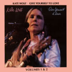 Kate Wolf: Give Yourself to Love (Rhino R2 71483)