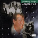 Gordon Hall: Good Things Enough (Country Branch CBCD095)