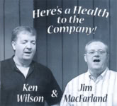 Ken Wilson & Jim MacFarland: Here's a Health to the Company! (Wilson Family BITCD346)
