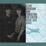 Clive Gregson & Christine Collister: Home and Away (Gott Discs GOTTCD044)
