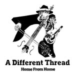 A Different Thread: Home from Home (own label ADTCD001)