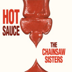 The Chainsaw Sisters: Hot Sauce (No Masters NMCD7)