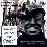Bob Fox & Benny Graham: How Are You Off for Coals? (Fellside FECD111)