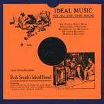 Bob Smiths's Ideal Band: Ideal Music for All the Year Round (Topic 12T319)