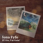 Iona Fyfe: If I Go, I'm Goin' (Cairnie IF18IF)