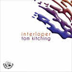 Tom Kitching: Interloper (Fellside FECD267)