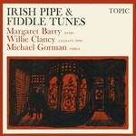 Margaret Barry, Willie Clancy, Michael Gorman: Irish Pipe & Fiddle Tunes (Topic TOP89)