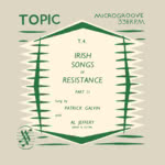 Patrick Galvin: Irish Songs of Resistance Part 2 (Topic T.4)