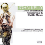 John Kelly: Irish Traditional Concertina & Fiddle Music (Free Reed FCLAR 04)
