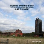 Bonnie 'Prince' Billy: Is it the Sea? (Domino WIGCD213)