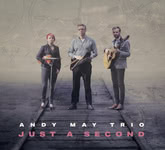 Andy May Trio: Just a Second (Ashwood ASH003)