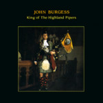 John Burgess: King of the Highland Pipers (Topic TSCD466)