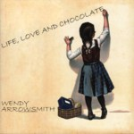 Wendy Arrowsmith: Life, Love and Chocolate (Wee Dog WDR001)