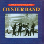 Oyster Band: Little Rock to Leipzig (Cooking Vinyl COOKCD032)